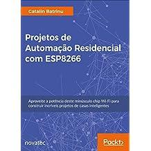 Projetos de Automação Residencial com ESP8266: Aproveite a potência deste minúsculo chip Wi-Fi para construir incríveis projetos de casas inteligentes (Portuguese Edition)