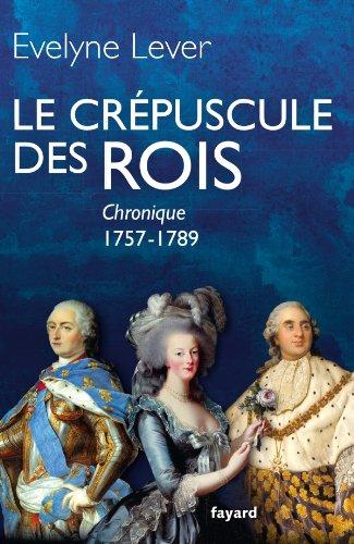 Le crépuscule des rois : Chronique, 1757-1789 (Divers Histoire)