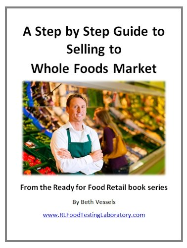 a-step-by-step-guide-to-selling-to-whole-foods-market-from-the-ready-for-food-retail-book-series-1-e