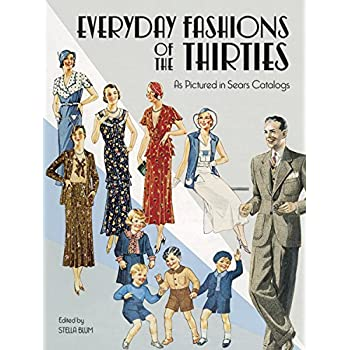 Everyday Fashions of the Thirties. As Pictured in Sears Catalogs