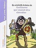 """Afficher """"La Véritable histoire de Guillaume qui voulait être chevalier"""""""