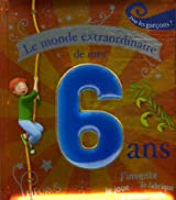 Le monde extraordinaire de mes 6 ans : Pour les garçons !