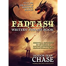 Fantasy Writers' Phrase Book: Essential Reference for All Authors of Fantasy Adventure and Medieval Historical Fiction (Writers' Phrase Books Book 4) (English Edition)