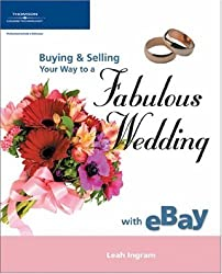 Buying & Selling Your Way to a Fabulous Wedding with eBay by Leah Ingram (2004-12-17)