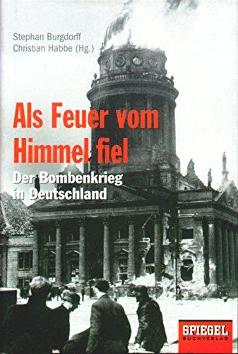 Als Feuer vom Himmel fiel. Der Bombenkrieg in Deutschland.