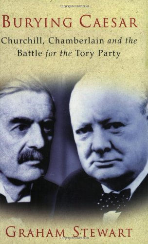 burying-caesar-churchill-chamberlain-and-the-battle-for-the-tory-party