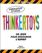 Thinkertoys - 30 jeux pour dégourdir l'esprit de Michalko Michalko