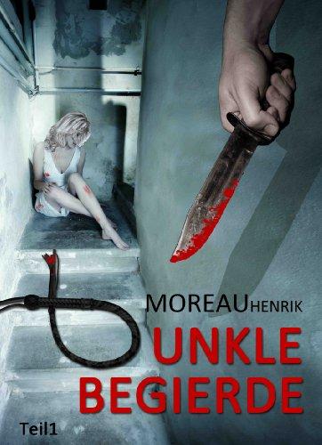 Buchseite und Rezensionen zu 'Dunkle Begierde - Teil 1: Thriller - Roman' von Henrik Moreau