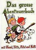 Das grosse Abenteuerbuch. Mit Hanni, Fritz, Putzi und Kolk