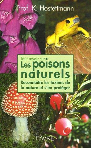 Tout savoir sur les poisons naturels : Reconnaître les toxines de la nature et s'en protéger par KURT HOSTETTMANN
