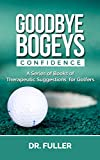 GOODBYE BOGEYS: CONFIDENCE (A Series of Books of Therapeutic Suggestions for Golfers)