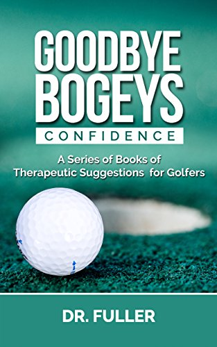 GOODBYE BOGEYS: CONFIDENCE (A Series of Books of Therapeutic Suggestions for Golfers) (English Edition) por Dr. Fuller
