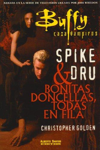 Buffy caza vampiros/Buffy The Vampire Slayer: Spike Y Dru & Bonitas Doncellas, Todas en Fila/Spike and Dru & Pretty Maids all in a Row par CHRISTOPHER GOLDEN