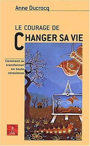 Le courage de changer sa vie par Anne Ducrocq