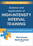 Science and Application of High-Intensity Interval Training: Solutions to the Programming Puzzle - Paul Laursen, Buchheit Martin