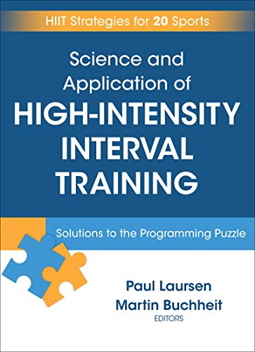 Science and Application of High-Intensity Interval Training: Solutions to the Programming Puzzle por Paul Laursen