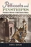 Petticoats and Pinstripes: Portraits of Women in Wall Street's History: Portraits of Women in Wall Street's History