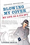 Front cover for the book Blowing My Cover: My Life as a CIA Spy by Lindsay Moran