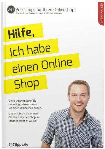 Hilfe, ich habe einen Online Shop - 247 Praxistipps für Profis und Anfänger. Diese Dinge müssen Sie unbedingt wissen, wenn Sie einen Onlineshop haben. ... eigenen Shop im Internet eröffnen wollen.