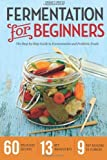 Fermentation for Beginners: The Step-by-Step Guide to Fermentation and Probiotic Foods by Drakes Press (2013) Paperback