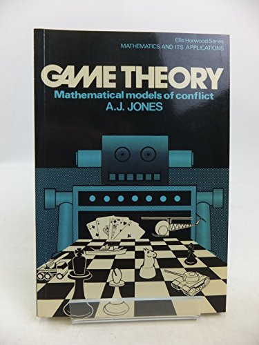 Game Theory: Mathematical Models of Conflict (Mathematics and its Applications) por A. J. Jones