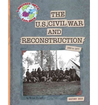 [( The U.S. Civil War and Reconstruction: 1850 to 1877 )] [by: Brian Howell] [Aug-2011]