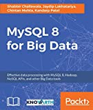 Uncover the power of MySQL 8 for Big Data      About This Book        Combine the powers of MySQL and Hadoop to build a solid Big Data solution for your organization     Integrate MySQL with different NoSQL APIs and Big Data tools such as Apa...