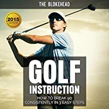 Golf Instruction: How to Break 90 Consistently in 3 Easy Steps: The Blokehead Success Series