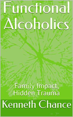 Functional Alcoholics: Family Impact, Hidden Trauma (English Edition)
