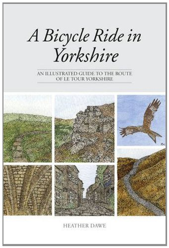 A Bicycle Ride in Yorkshire: An Illustrated Guide to the Route of Le Tour Yorkshire por Heather Dawe