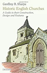 Historic English Churches: A Guide to Their Construction, Design and Features