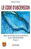 Le code d'ascension : Reprogrammations intracellulaires pour l'ascension Tome 1
