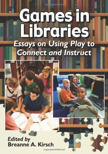 Games in Libraries: Essays on Using Play to Connect and Instruct by Breanne A. Kirsch (2014) Paperback