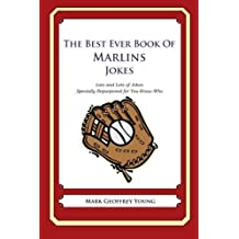The Best Ever Book of Marlins Jokes: Lots and Lots of Jokes Specially Repurposed for You-Know-Who by Mark Geoffrey Young (2012-07-31)