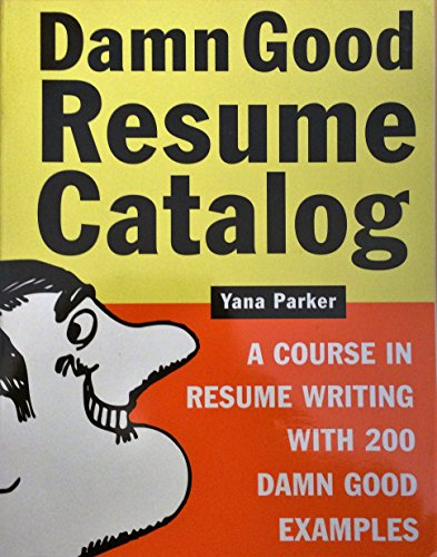 Damn Good Resume Catalog Damn Good Resume Catalog A Course In Resume Writing With 200 Damn Good Exa