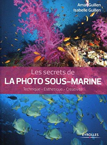 Les secrets de la photo sous-marine: Technique - Esthétique - Créativité (Secrets de photographes) par Isabelle Guillen