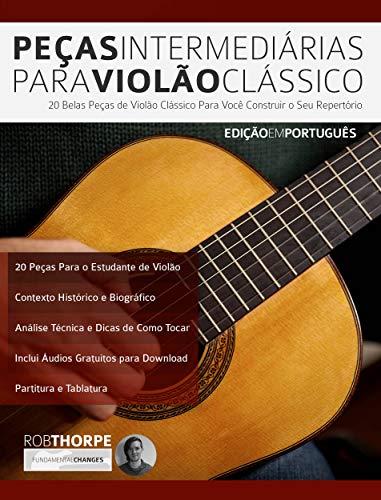 Peças Intermediárias Para Violão Clássico: 20 belas peças de violão clássico para você construir o seu repertório (Peças para Violão Clássico Livro 2) (Portuguese Edition)