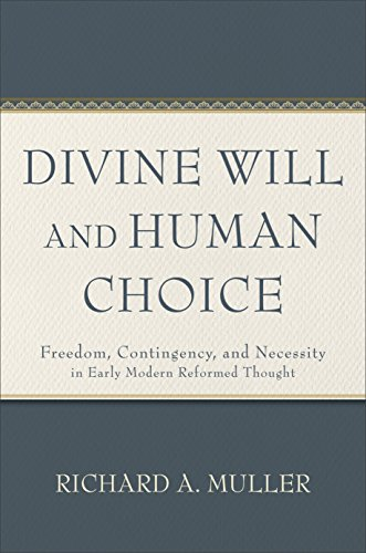 divine-will-and-human-choice-freedom-contingency-and-necessity-in-early-modern-reformed-thought