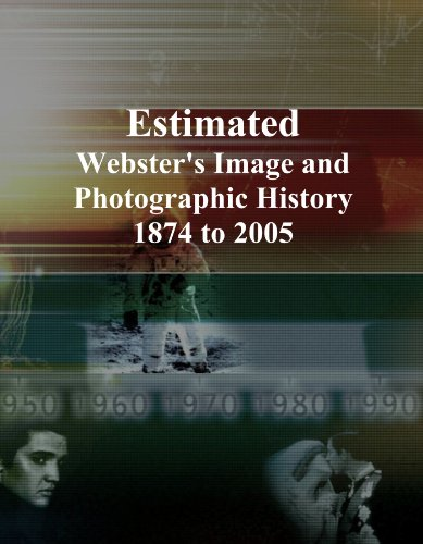 Estimated: Webster's Image and Photographic History, 1874 to 2005