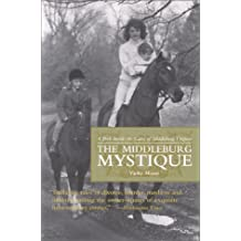 Middleburg Mystique: A Peek Inside the Gates of Middleburg, Va: A Peek Inside the Gates of Middleburg, Virginia