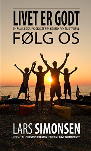 LIVET ER GODT følg os: En families kajak-odyssé fra København til Istanbul (Danish Edition) por Lars Simonsen
