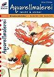 Aquarellmalerei leicht und sicher: Blumenbilder Schritt für Schritt