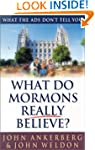 What Do Mormons Really Believe?: What...