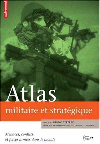 Atlas militaire et stratgique : Menaces, conflits et forces armes dans le monde