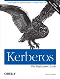 Kerberos: The Definitive Guide: The Definitive Guide