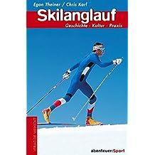 Skilanglauf: Geschichte, Kultur, Praxis (Abenteuer Sport)