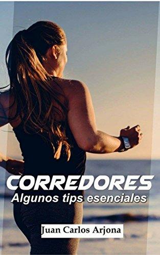 Corredores. Algunos tips esenciales por Juan Carlos  Arjona