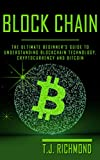 Blockchain: The Ultimate Beginner's Guide to Understanding Blockchain Technology, Cryptocurrency and Bitcoin (Blockchain, Bitcoin, Cryptocurrency)