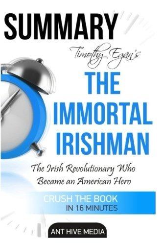 Timothy Egan's The Immortal Irishman: The Irish Revolutionary Who Became an American Hero | Summary by Ant Hive Media (2016-06-10)