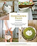 Image de The Homegrown Paleo Cookbook: Over 100 Delicious, Gluten-Free, Farm-to-Table Recipes, and a Complete Guide to Growing Your Own Hea